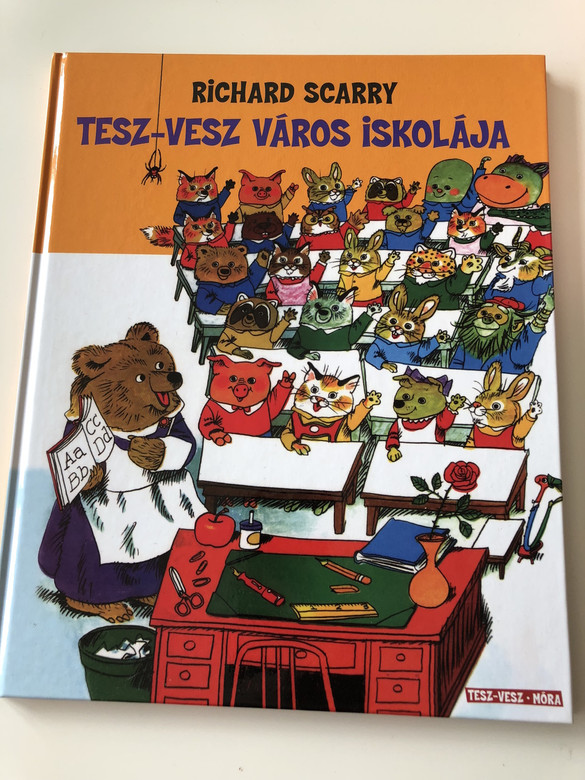 Tesz-Vesz Város iskolája - Richard Scarry / 2. kiadás - 2th Edition / Richard Scarry's Great Big Schoolhouse / Fordította: Réz András / Hardcover / TRASLATED HUNGARIAN LANUAGE BOOK FOR KIDS (9789634158561)