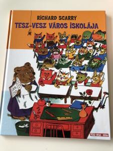 Tesz-Vesz Város iskolája - Richard Scarry / 2. kiadás - 2th Edition / Richard Scarry's Great Big Schoolhouse / Fordította: Réz András / Hardcover / TRASLATED HUNGARIAN LANUAGE BOOK FOR KIDS (9789634158561)