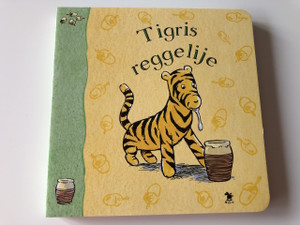 "Tigris reggelije - Based on the Winnie - the - Pooh "" works by A. A. Milne and E. H. Shepard / Board book / TRASLATED HUNGARIAN LANUAGE EDITION BOOK FOR KIDS (9789631181180)"