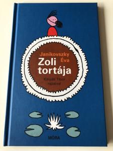 Zoli tortája - Janikovszki Éva / Kárpáti Tibor rajzaival / HUNGARIAN LANGUAGE HARDCOVERED BOOK (9789634153061)