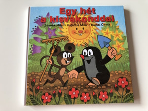 Egy hét a kisvakonddal - Zdeněk Miler , Katerina Miler , Michal Cerník / HUNGARIAN EDITION BOARD BOOK ABOUT LITTLE MOLE'S ADVENTURES / A week with Krtek The Little Mole (9789631191578)