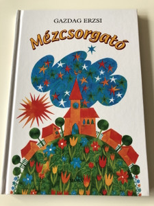 Mézcsorgató - Gazdag Erzsi / Hajnal Gabriella rajzaival / 3. Kiadás - 3th Edition / CLASSIC HUNGARIAN LANGUAGE RHYME BOOK FOR CHILDREN (9789631187816)
