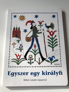 Egyszer egy királyfi - Réber László rajzaival / 3. Kiadás - 3th Edition / HUNGARIAN LANGUAGE COLORFUL POETRY BOOK FOR CHILDREN / BOARD BOOK (9789631181937)