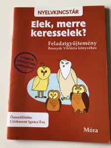 Elek, merre keresselek? Feladatgyüjtemény Bosnyák Viktória könyvéhez / Nyelvkincstár / A Tanítók eggyesületének ajánlásával / Összeállította: Czirbeszné Ignácz Éva / HUNGARIAN LANGUAGE EXCERCISE BOOK (9789634152019)