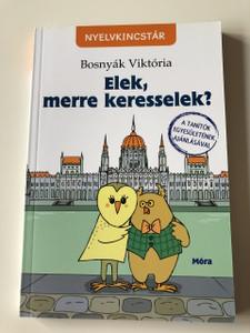 Elek, merre keresselek? Bosnyák Viktória könyvéhez / Nyelvkincstár / A Tanítók eggyesületének ajánlásával / SZŰCS ÉDUA ILLUSZTRÁCIÓIVAL / 3. Kiadás - 3th Edition / HUNGARIAN LANGUAGE EXCERCISE BOOK (9789634156581)
