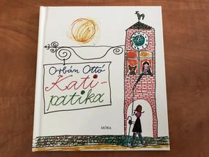 Kati-Patika - Orbán Ottó / Bálint Endre rajzaival / 2. Kiadás - 2th Edition / HARDCOVER / HUNGARIAN LANGUAGE BOOK FOR CHILDREN / Népi és Városi Rímek - Folk and City Rhymes (9789631182903)