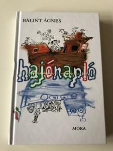 Hajónapló - Bálint Ágnes / Sajdik Ferenc rajzaival / 8. Kiadás - 8th Edition / HARDCOVER / HUNGARIAN LANGUAGE BOOK FOR CHILDREN (9789634154235)