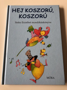 Hej, Koszorú, Koszorú - Sinka Erzsébet mondókáskönyve / Damó István rajzaival / 2. Kiadás - 2th Edition / CLASSIC HUNGARIAN LANGUAGE RHYME BOOK FOR CHILDREN (9789631192179)