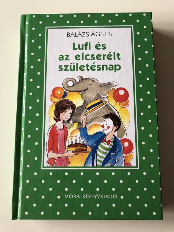 Lufi és az elcserélt születésnap - Balázs Ágnes / 2. Kiadás - 2th Edition / Békés Rozi illusztrációival PÖTTYÖS KÖNYVEK / IFJÚSÁGI REGÉNY / HARDCOVER / HUNGARIAN LANGUAGE EDITION BOOK FOR CHILDREN (9789631192131)
