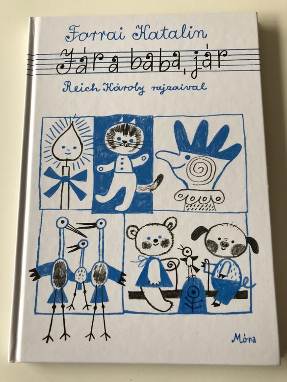 Jár a baba jár - Forrai Katalin / Reich Károly rajzaival / 4. Kiadás - 4th Edition / Kodály Zoltán Zenei Műveivel / CLASSIC HUNGARIAN LANGUAGE RHYME BOOK FOR CHILDREN (9789631190205)