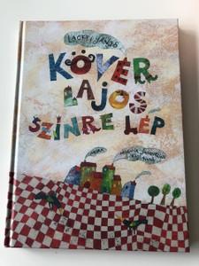 Kövér Lajos színre lép - Lackfi János / Illusztrálta Molnár Jacqueline / Colorful Hungarian Tale Book For Children (9789634150183)