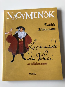 Leonardo da Vinci az időtlen zseni - Davide Morosinotto / Leonardo da Vinci, genio senza tempo / NAGYMENŐK / Stefano Turconi rajzaival / Fordította Todero Anna / Easy to read, Hard to forget! / Italian book Translated to Hungarian Language (9789634156536)