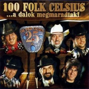 100 Folk Celsius: A Dalok Megmaradtak! (25 év) CD 2001 Hungary