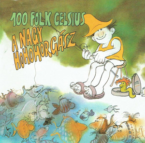 100 Folk Celsius – A Nagy Hohohorgász 2005 Hungary