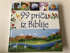 99 Stories from the Bible in Croatian language / Juliet David / Elina Ellis / Full page color illustrations / 99 Priča iz Biblije / Juliet David / Stranice u punoj boji / Verbum
