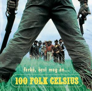 100 Folk Celsius – Ferkó, Öcsi Meg Én… / 2006 CD