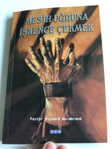 Tortured for Christ in Turkish language / Mesih Uğruna İşkence Çekmek / Pastör Richard Wurmbrand