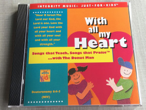 With all my Heart / Integrity Music Just For Kids / Audio CD 1995 / Rob Evans, The Donut Man / Songs that Teach, Songs that Praise ... with The Donut Man (8887521107225)