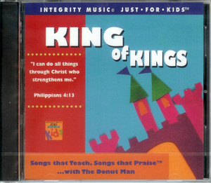 King of Kings / Integrity Music Just For Kids / Audio CD 1995 / Rob Evans, The Donut Man / Songs that Teach, Songs that Praise ... with The Donut Man