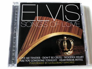 ELVIS - SONGS OF LOVE Performed by Guillermo Sanchez / Audio CD 2002 / Perfect Panpipes / Elvis Presley