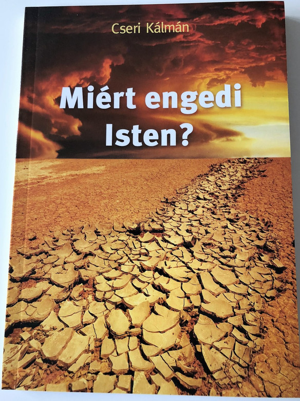 Miért engedi Isten? / Why does God Allow... ? / The cause and aim of human suffering / Sermons in Hungarian by Cseri Kálmán / Paperback, 2013 (9789638944269)
