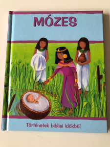 Mózes / Moses and the Princess in Hungarian language / Full Page Color Bible Story Book / Sophie Piper / Estelle Corke / Hardcover / Történetek Bibliai időkből / Beszélő Hal Kft / Old Testament Bible Story