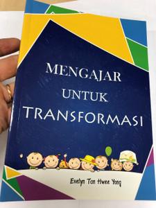 Mengajar untuk transformasi / Teaching for Transformation in Malay language / Christian Church Education / Pendidikan Kristian Gereja / Textbook for Christian Teachers / Evelyn Tan Hwee Yong / Paperback, 2013 (9789671106594)