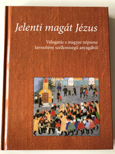 Jelenti Magát Jézus - CD melléklettel / Jesus appears / Selection of 100 Hungarian folk songs inspired by Christianity / Includes 2 CDs / Hardcover / Luther Kiadó 2009 (9789639979017)