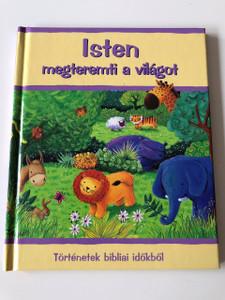 Isten megteremti a világot / God makes the World in Hungarian Language / Full Page Color Bible Story Book / Sophie Piper / Estelle Corke / Hardcover / Történetek Bibliai időkből / Beszélő Hal Kft 2005 / Old Testament Bible Story (9789638770905)