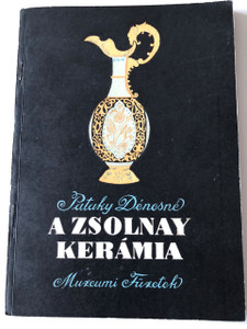 A Zsolnay Kerámia / The Zsolnay Ceramics / Dr. Pataky Dénesné / Múzeumi füzetek / Janus Pannonius Museum 1957 / Paperback / Hungarian Museum publication (museumZsolnayKeramia)