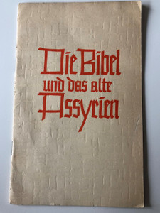 Die Bibel und das alten Assyrien / The Bible and the old Assyrians in German language / Matthias Schulz / Historical and Archeological Comparison / Evangelische Verlagsanstalt Berlin / Paperback, 1964
