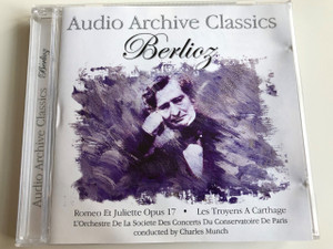 Audio Archive Classics: Berlioz / Audio CD 2005 / Hector Berlioz / Conservatory Concert Society Orchestra, Monte Carlo / Charles Münch (5033107800223)