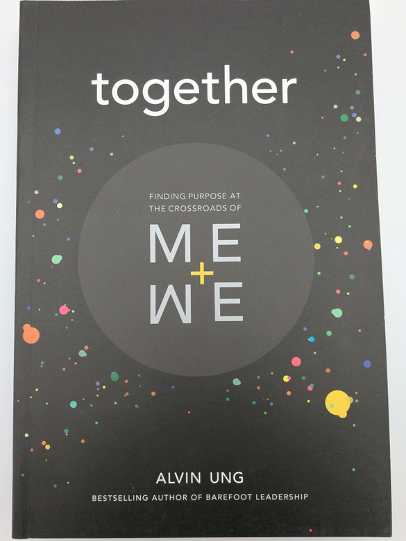 Together: Finding Purpose at the Crossroads of Me+We / Alvin Ung - Bestselling Author of Barefoot Leadership / Paperback 2018 / 2nd Printing (9789671069837)