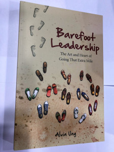 Bestseller / Barefoot Leadership: The Art And Heart Of Going That Extra Mile / Alvin Ung / 4th printing, 2018/ Paperback (9789671069806)