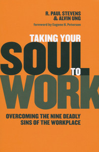 "Taking your Soul to Work: Overcoming the Nine Deadly Sins of the Workplace / R. Paul Stevens - Alvin Ung / ""A Christian on the workplace Howto"" / Paperback, 2010 (9780802865595)"