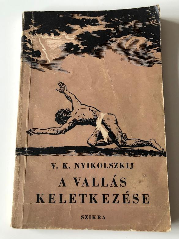 A Vallás Keletkezése / The Origin of Religion in Hungarian language / V. K. Nyikolszkij / Original title: Происхождение религии / Szikra, Budapest / Paperback, 1950