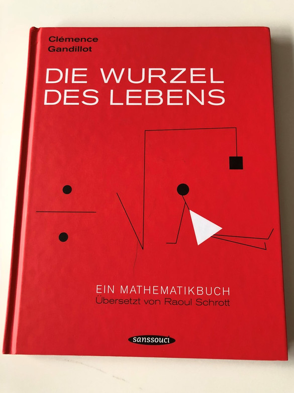 Die Wurzel des Lebens - Ein Mathematikbuch / The (Square)Root of Life - A Mathbook in German language / Clémence Gandillot / Interesting book on the Origins of Mathematics / Pictogram-like illustrations / Hardcover, 2010 (9783836302586)