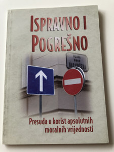Ispravno i Pogrešno / Croatian Language Booklet / Right & Wrong, A case for moral absolutes / Herb Vander Lugt / Paperback, 2007