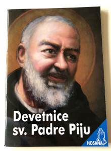 Devetnice Sv. Padre Piju / St. Father Pio - Prayers and Spiritual guide for a special 9-day period / Catholic Croatian language prayer book / Hosana Series / 3rd edition / Paperback, 2018 (9789532353761)