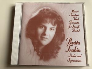 Beáta Trubin Lieder und Sopranarien, Mozart, Schubert, Verdi, Donizetti, J.Strauf, Dostal, / Recording Producer: Zoltán Osváth (BeátaTrubin)