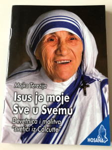 "Isus je moje Sve u Svemu / Majka Terezija / Jesus is My All in All - Praying with the ""Saint of Calcutta"" / Mother Theresa / Croatian language Catholic prayerbook / Hosana series / Paperback, 2015 (9789532354522)"