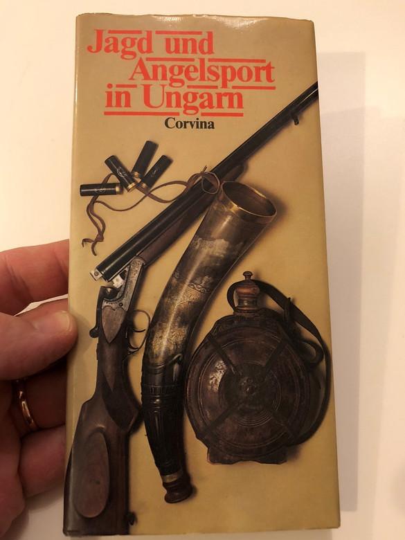 Jagd und Angelsport in Ungarn / Hunting and Fishing in Hungary / German language edition / Benő Borzsák, Miklós Nagy / Corvina / Hardcover, 1998 (9631324583)