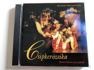 BUDAPEST TÁNCEGYÜTTES - CSIPKERÓZSIKA - ZENÉS-TÁNCOS MESEJÁTÉK / Audio CD 2003 / Mesélő: Szabó Gyula, Zene: Rossa László, (5050466389824)