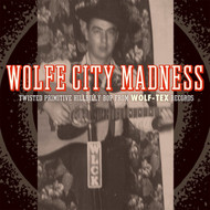 360 WOLFE CITY MADNESS: TWISTED PRIMITIVE HILLBILLY BOP FROM WOLF-TEX RECORDS LP (360)