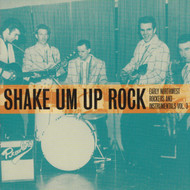 912 SHAKE UM UP ROCK - EARLY NORTHWEST ROCKERS & INSTRUMENTALS VOL. 3 - VARIOUS ARTISTS LP (912)