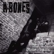 A-BONES - BAD BOY / COME BACK