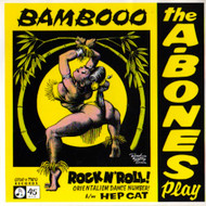 A-BONES - BAMBOO ROCK AND ROLL/HEP CAT