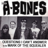 A-BONES - QUESTIONS I CAN'T ANSWER / MARK OF THE SQUEALER