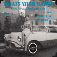 WHAT'S YOUR NAME? DOO WOP DEDICATION TO THE GIRLS OF THE FIFTIES Part 2 (CD 7101)