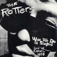 ROTTERS - WHAT WE DO IS STUPID